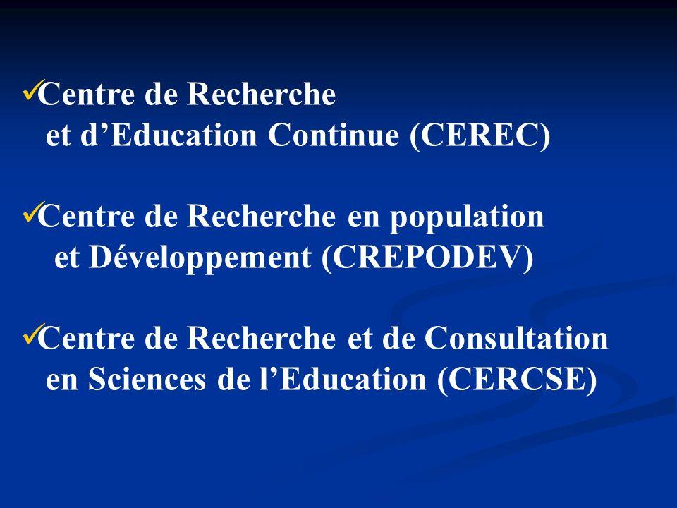 Centre de Recherche et dEducation Continue (CEREC) Centre de Recherche en population et Développement (CREPODEV) Centre de Recherche et de Consultatio