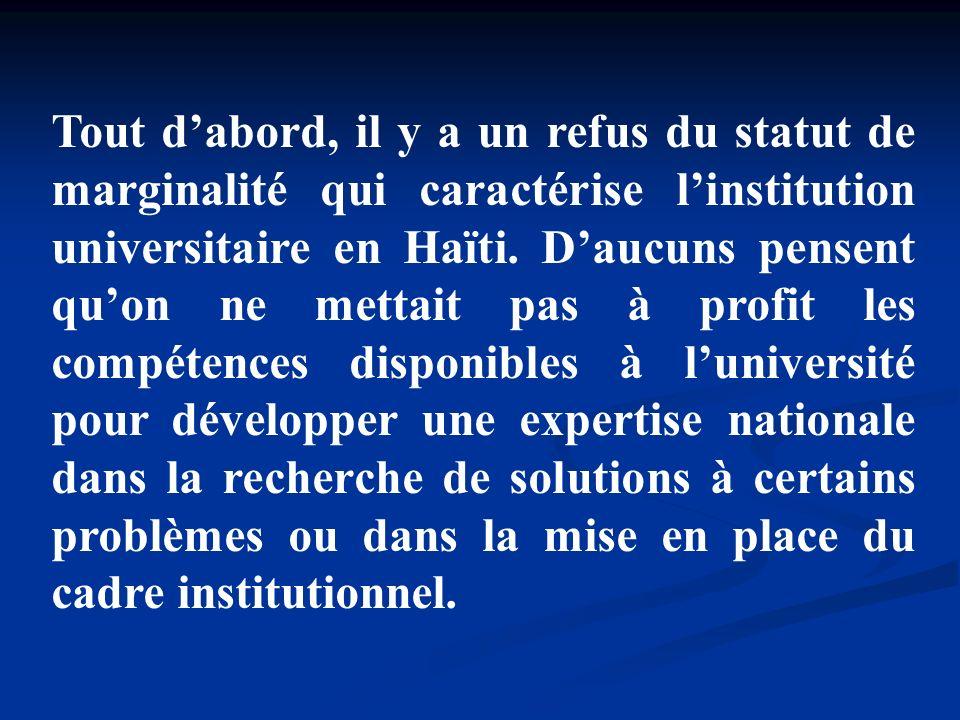 Tout dabord, il y a un refus du statut de marginalité qui caractérise linstitution universitaire en Haïti. Daucuns pensent quon ne mettait pas à profi
