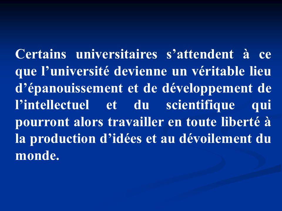 Certains universitaires sattendent à ce que luniversité devienne un véritable lieu dépanouissement et de développement de lintellectuel et du scientif