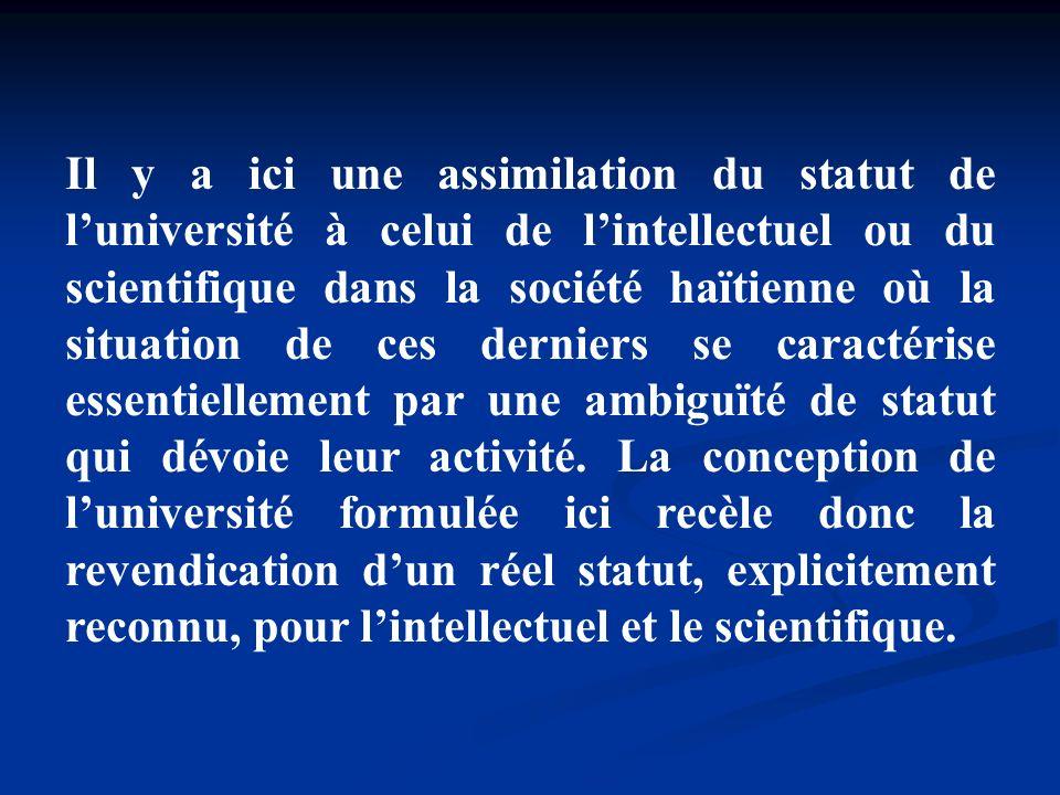 Il y a ici une assimilation du statut de luniversité à celui de lintellectuel ou du scientifique dans la société haïtienne où la situation de ces dern