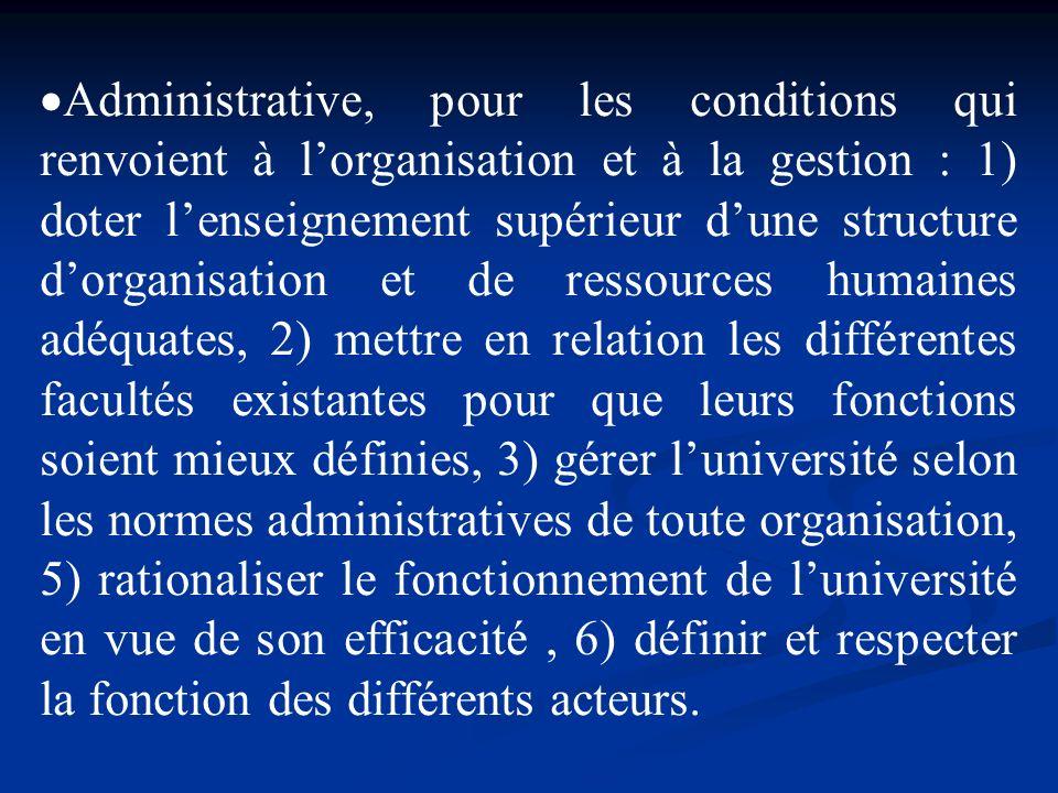 Administrative, pour les conditions qui renvoient à lorganisation et à la gestion : 1) doter lenseignement supérieur dune structure dorganisation et d