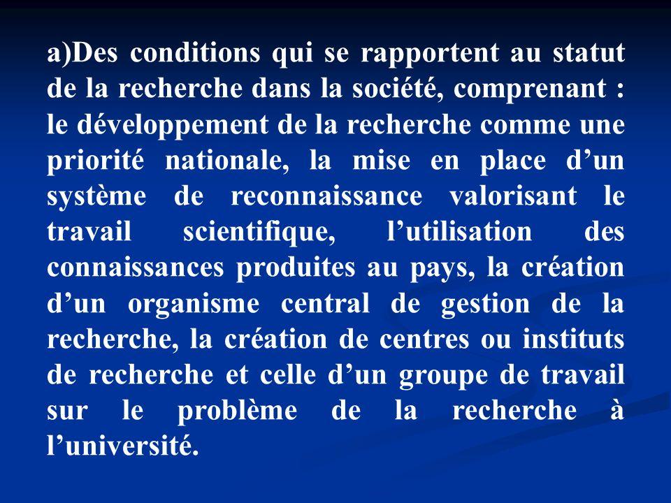 a)Des conditions qui se rapportent au statut de la recherche dans la société, comprenant : le développement de la recherche comme une priorité nationa