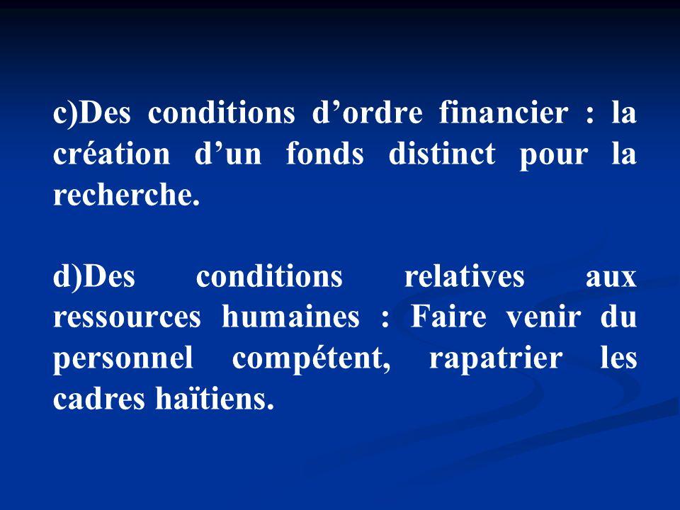 c)Des conditions dordre financier : la création dun fonds distinct pour la recherche. d)Des conditions relatives aux ressources humaines : Faire venir