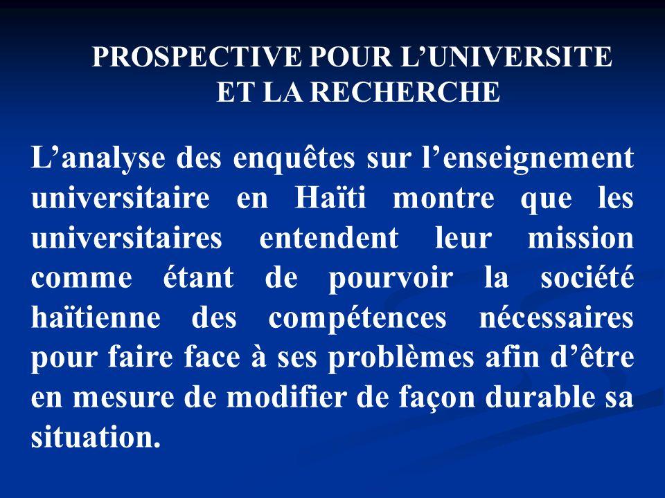 PROSPECTIVE POUR LUNIVERSITE ET LA RECHERCHE Lanalyse des enquêtes sur lenseignement universitaire en Haïti montre que les universitaires entendent le