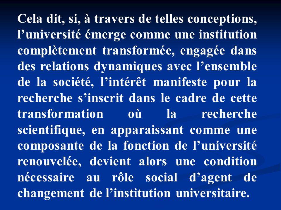 Cela dit, si, à travers de telles conceptions, luniversité émerge comme une institution complètement transformée, engagée dans des relations dynamique