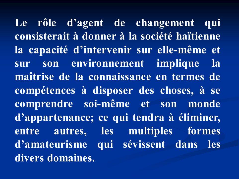 Le rôle dagent de changement qui consisterait à donner à la société haïtienne la capacité dintervenir sur elle-même et sur son environnement implique
