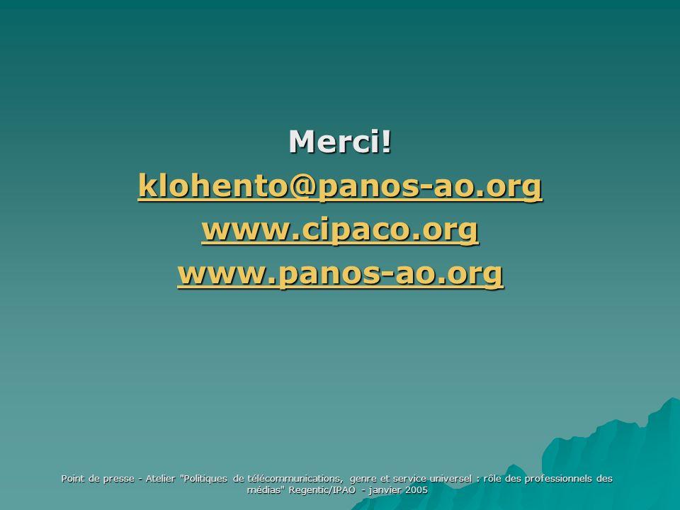 Point de presse - Atelier Politiques de télécommunications, genre et service universel : rôle des professionnels des médias Regentic/IPAO - janvier 2005 Merci.