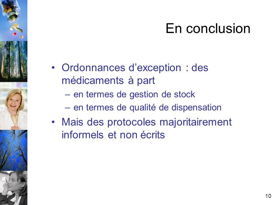 10 En conclusion Ordonnances dexception : des médicaments à part –en termes de gestion de stock –en termes de qualité de dispensation Mais des protocoles majoritairement informels et non écrits