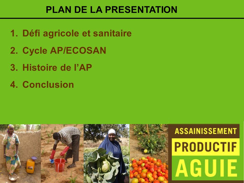 1.Défi agricole et sanitaire 2.Cycle AP/ECOSAN 3.Histoire de lAP 4.Conclusion PLAN DE LA PRESENTATION