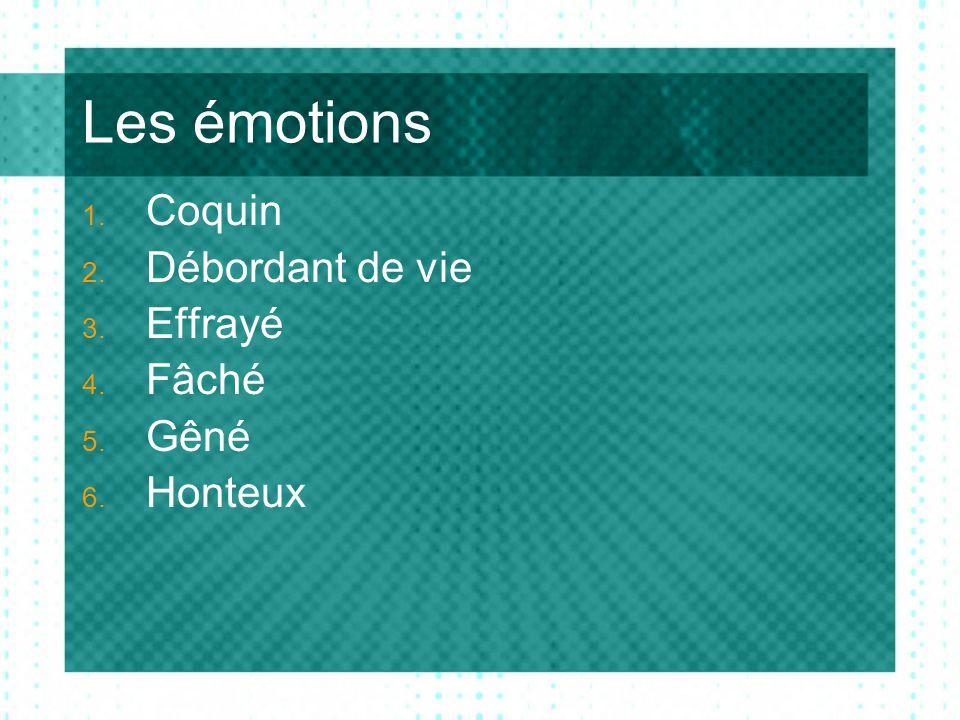 Les émotions 1. Coquin 2. Débordant de vie 3. Effrayé 4. Fâché 5. Gêné 6. Honteux