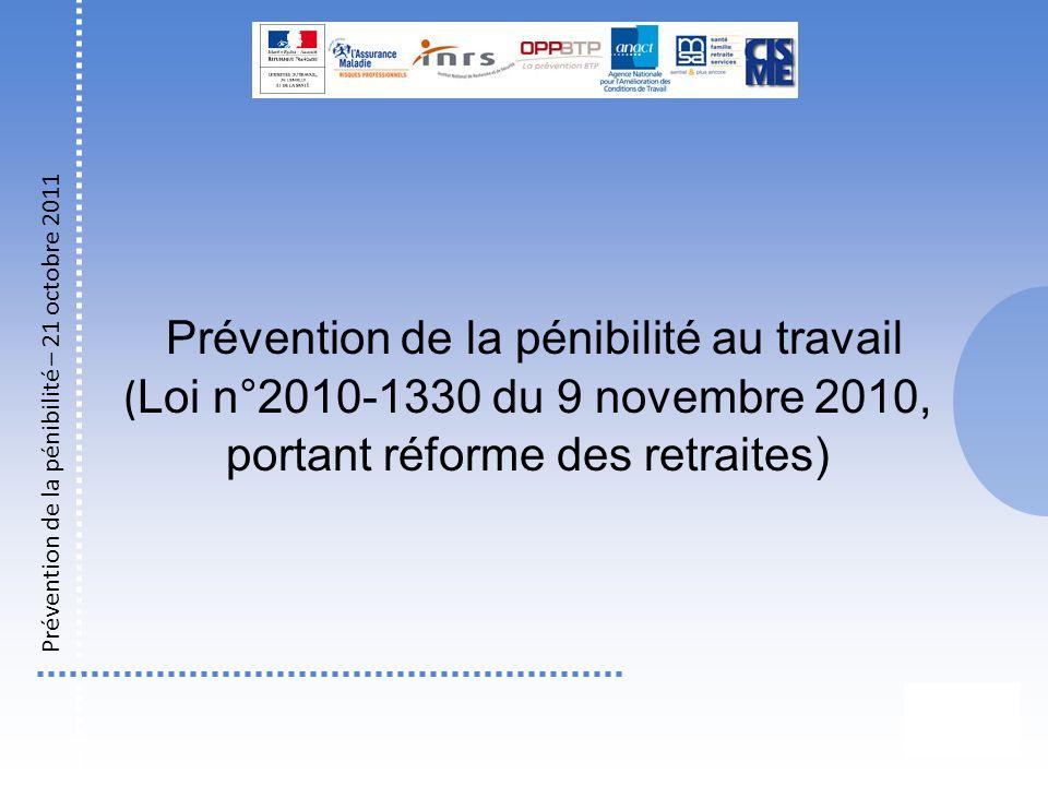Prévention de la pénibilité au travail ( Loi n°2010-1330 du 9 novembre 2010, portant réforme des retraites) Prévention de la pénibilité – 21 octobre 2011