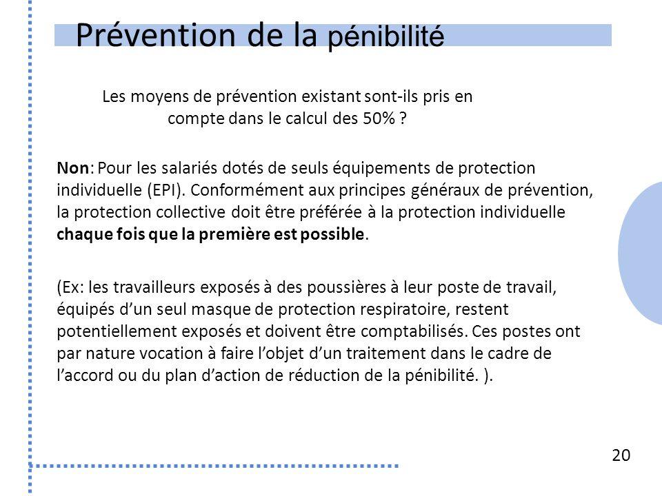 Prévention de la pénibilité 20 Non: Pour les salariés dotés de seuls équipements de protection individuelle (EPI).