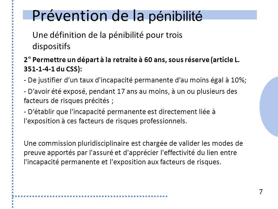 Prévention de la pénibilité Une définition de la pénibilité pour trois dispositifs 7 2° Permettre un départ à la retraite à 60 ans, sous réserve (article L.