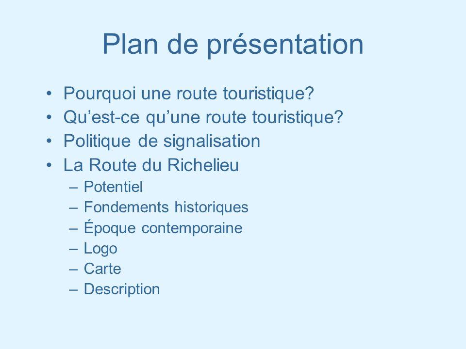 Plan de présentation Pourquoi une route touristique? Quest-ce quune route touristique? Politique de signalisation La Route du Richelieu –Potentiel –Fo