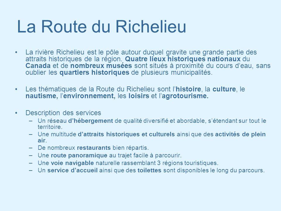 La Route du Richelieu La rivière Richelieu est le pôle autour duquel gravite une grande partie des attraits historiques de la région. Quatre lieux his