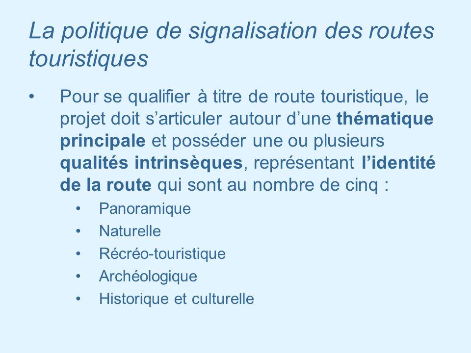 La politique de signalisation des routes touristiques Pour se qualifier à titre de route touristique, le projet doit sarticuler autour dune thématique