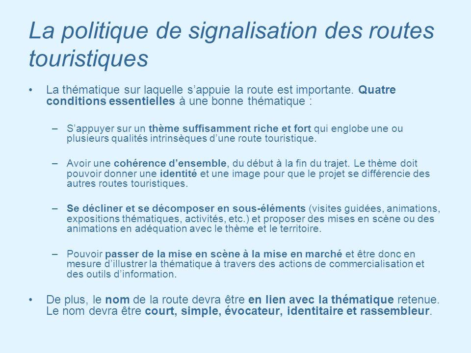 La politique de signalisation des routes touristiques La thématique sur laquelle sappuie la route est importante. Quatre conditions essentielles à une