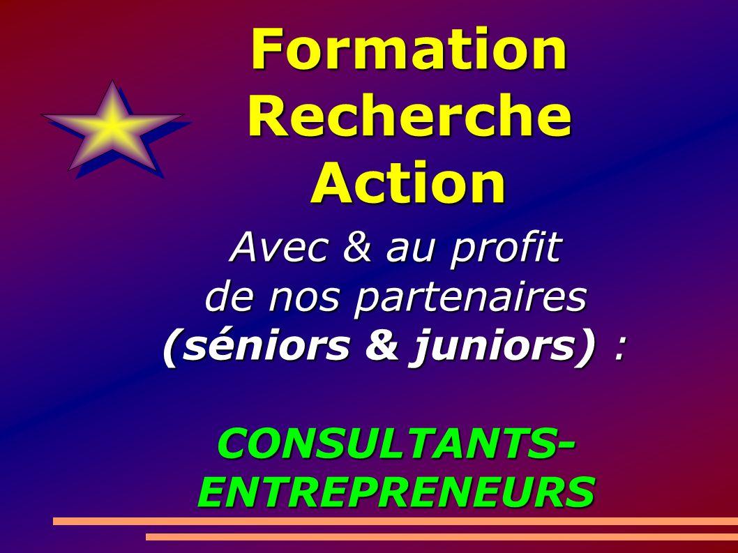 FormationRechercheAction Avec & au profit de nos partenaires (séniors & juniors) : CONSULTANTS- ENTREPRENEURS