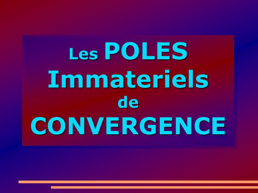 Les POLES Immateriels deCONVERGENCE deCONVERGENCE