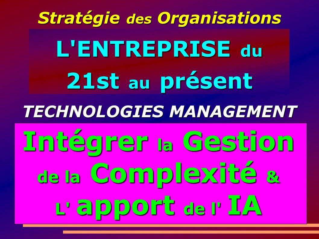 L'ENTREPRISE du 21st au présent Stratégie des Organisations Intégrer la Gestion de la Complexité & L' apport de l' IA TECHNOLOGIES MANAGEMENT