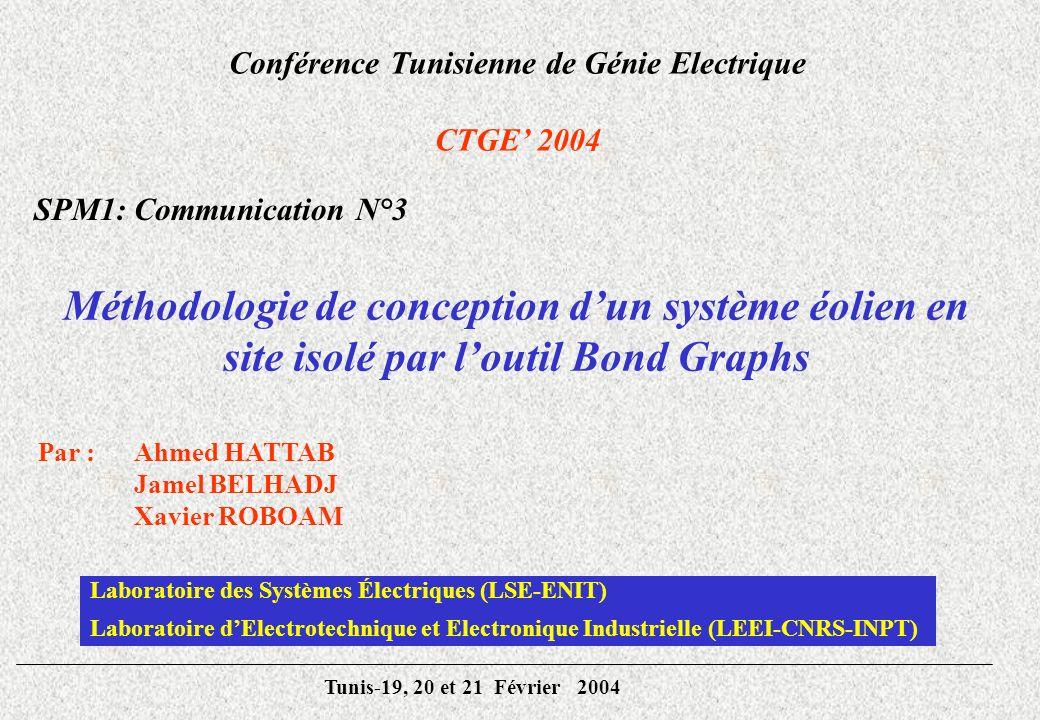 Conférence Tunisienne de Génie Electrique CTGE 2004 Méthodologie de conception dun système éolien en site isolé par loutil Bond Graphs SPM1: Communica