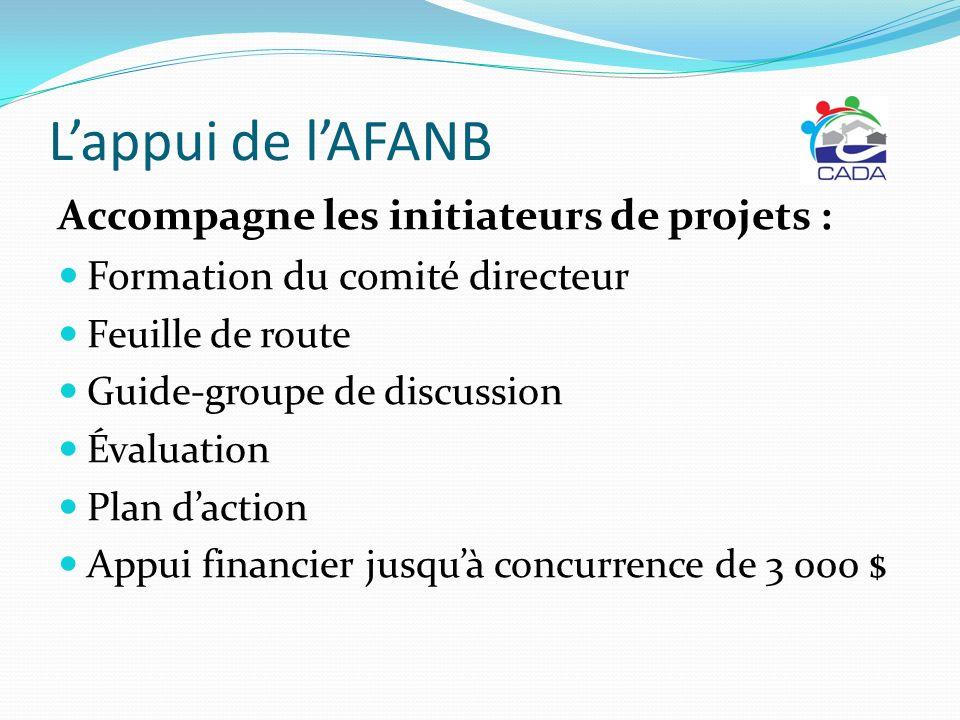 Lappui de lAFANB Accompagne les initiateurs de projets : Formation du comité directeur Feuille de route Guide-groupe de discussion Évaluation Plan dac