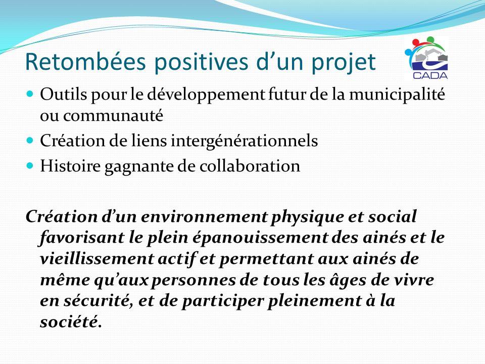 Retombées positives dun projet Outils pour le développement futur de la municipalité ou communauté Création de liens intergénérationnels Histoire gagn