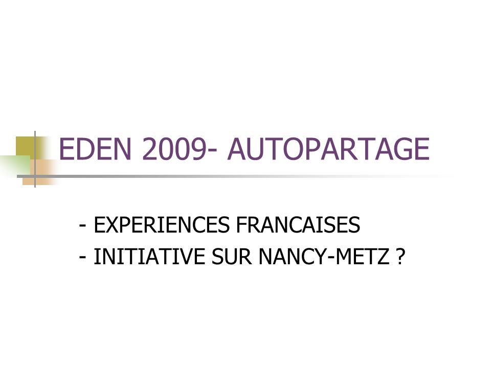 EDEN 2009- AUTOPARTAGE - EXPERIENCES FRANCAISES - INITIATIVE SUR NANCY-METZ ?