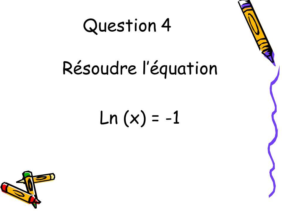 Question 5 Ecrire ln8 + 3ln2 – ln4 en fonction de ln 2