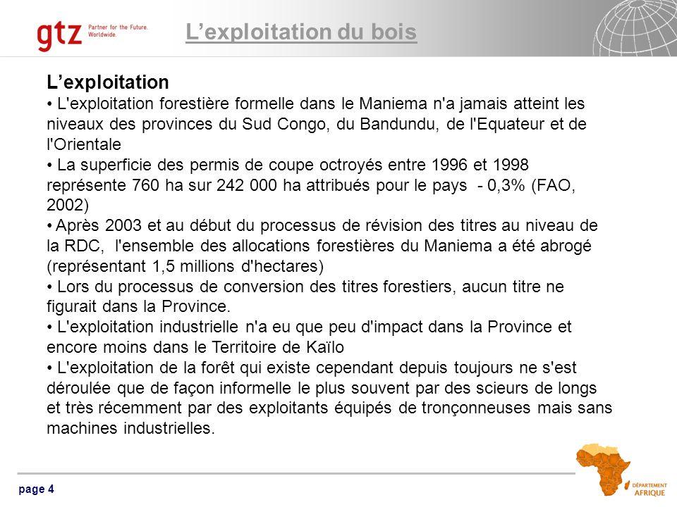page 4 Lexploitation L exploitation forestière formelle dans le Maniema n a jamais atteint les niveaux des provinces du Sud Congo, du Bandundu, de l Equateur et de l Orientale La superficie des permis de coupe octroyés entre 1996 et 1998 représente 760 ha sur 242 000 ha attribués pour le pays - 0,3% (FAO, 2002) Après 2003 et au début du processus de révision des titres au niveau de la RDC, l ensemble des allocations forestières du Maniema a été abrogé (représentant 1,5 millions d hectares) Lors du processus de conversion des titres forestiers, aucun titre ne figurait dans la Province.