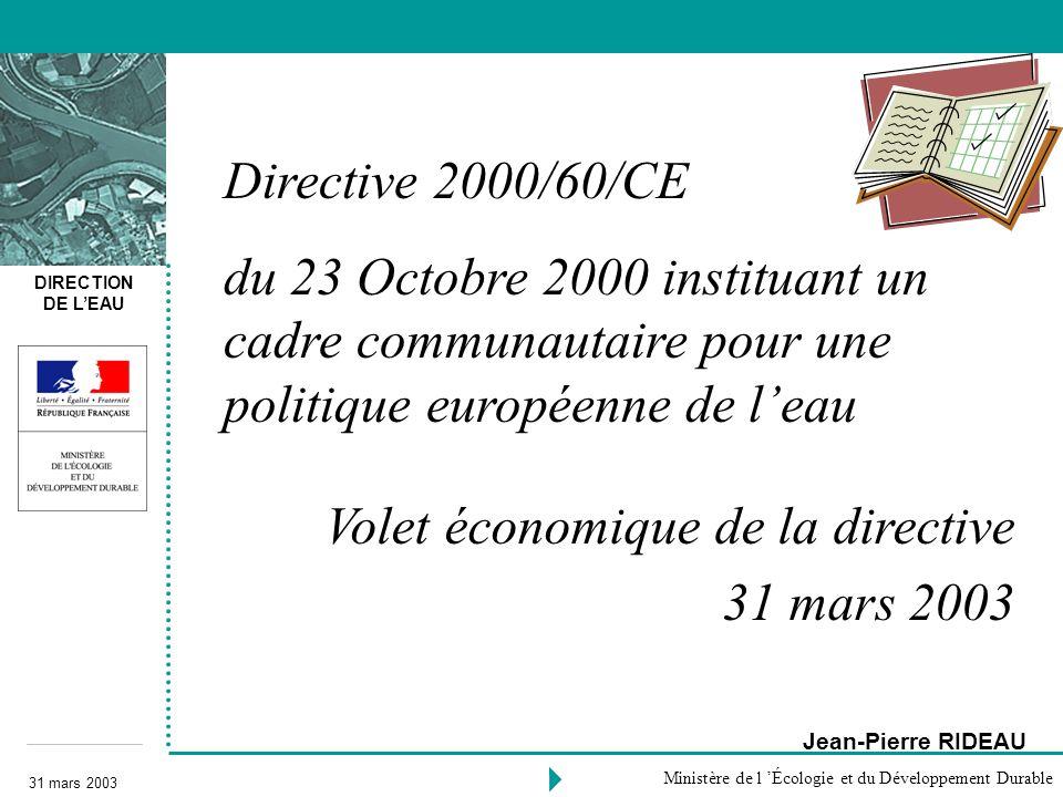 DIRECTION DE LEAU 31 mars 2003 Ministère de l Écologie et du Développement Durable Jean-Pierre RIDEAU Directive 2000/60/CE du 23 Octobre 2000 institua