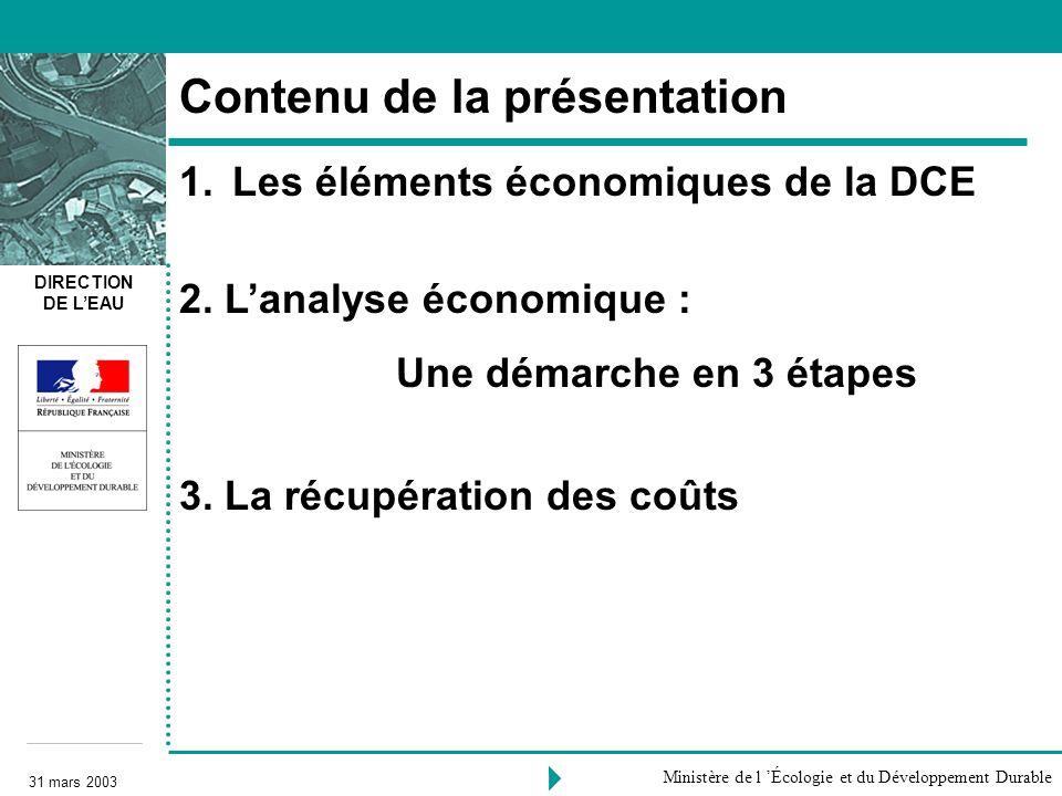 DIRECTION DE LEAU 31 mars 2003 Ministère de l Écologie et du Développement Durable Contenu de la présentation 1.Les éléments économiques de la DCE 2.