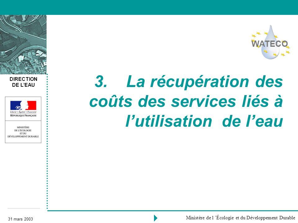 DIRECTION DE LEAU 31 mars 2003 Ministère de l Écologie et du Développement Durable 3. La récupération des coûts des services liés à lutilisation de le