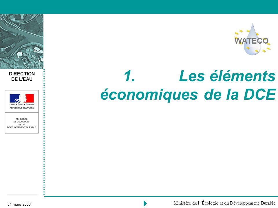 DIRECTION DE LEAU 31 mars 2003 Ministère de l Écologie et du Développement Durable 1. Les éléments économiques de la DCE WATECO
