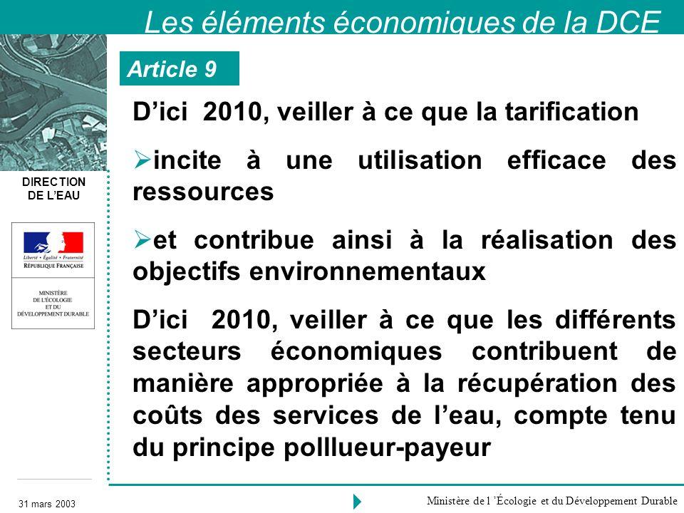 DIRECTION DE LEAU 31 mars 2003 Ministère de l Écologie et du Développement Durable Les éléments économiques de la DCE Dici 2010, veiller à ce que la t