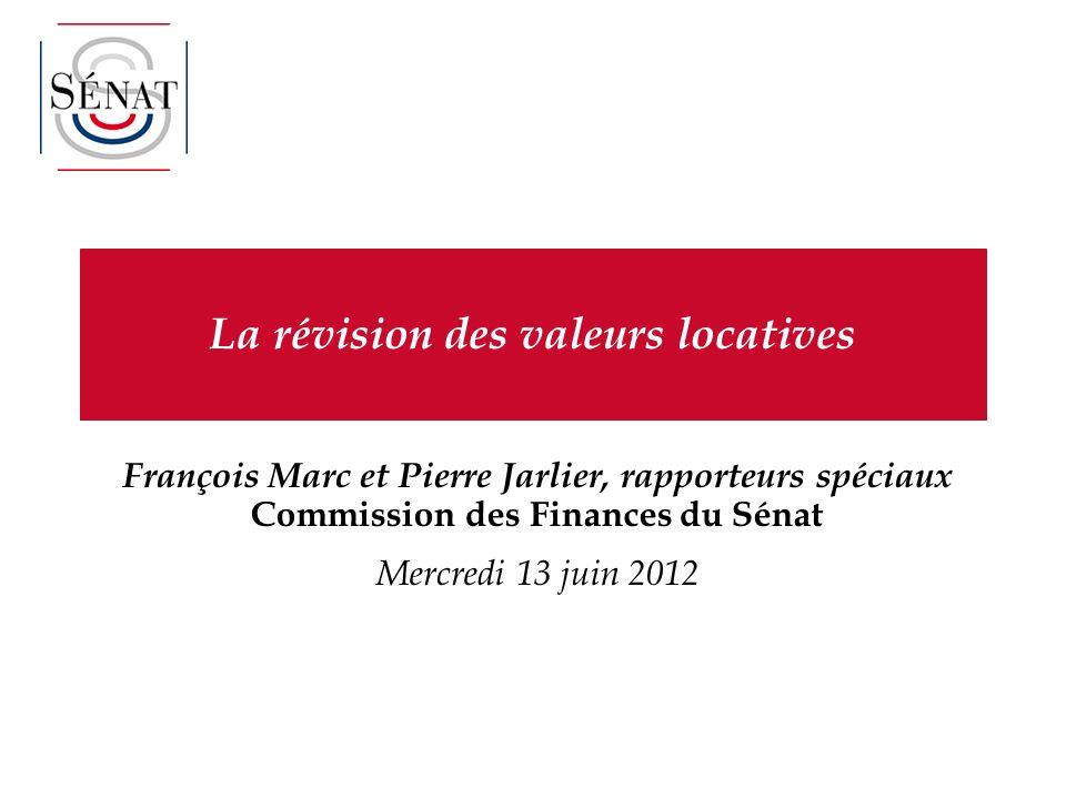 La révision des valeurs locatives François Marc et Pierre Jarlier, rapporteurs spéciaux Commission des Finances du Sénat Mercredi 13 juin 2012