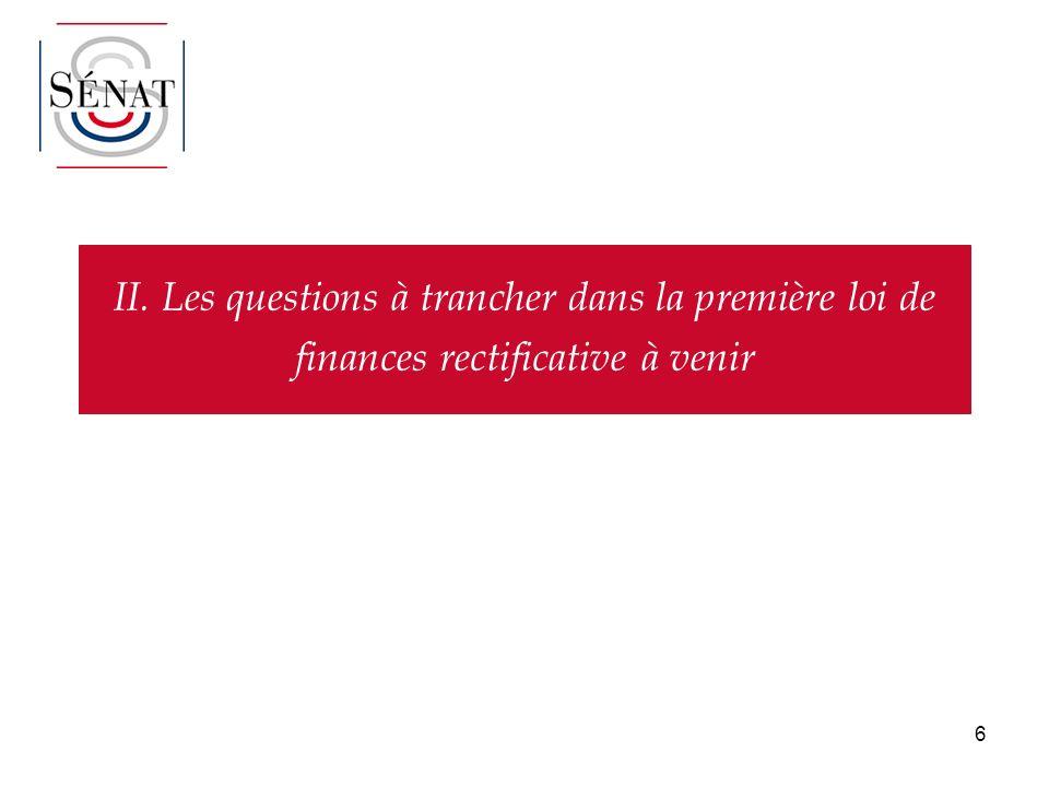 6 II. Les questions à trancher dans la première loi de finances rectificative à venir