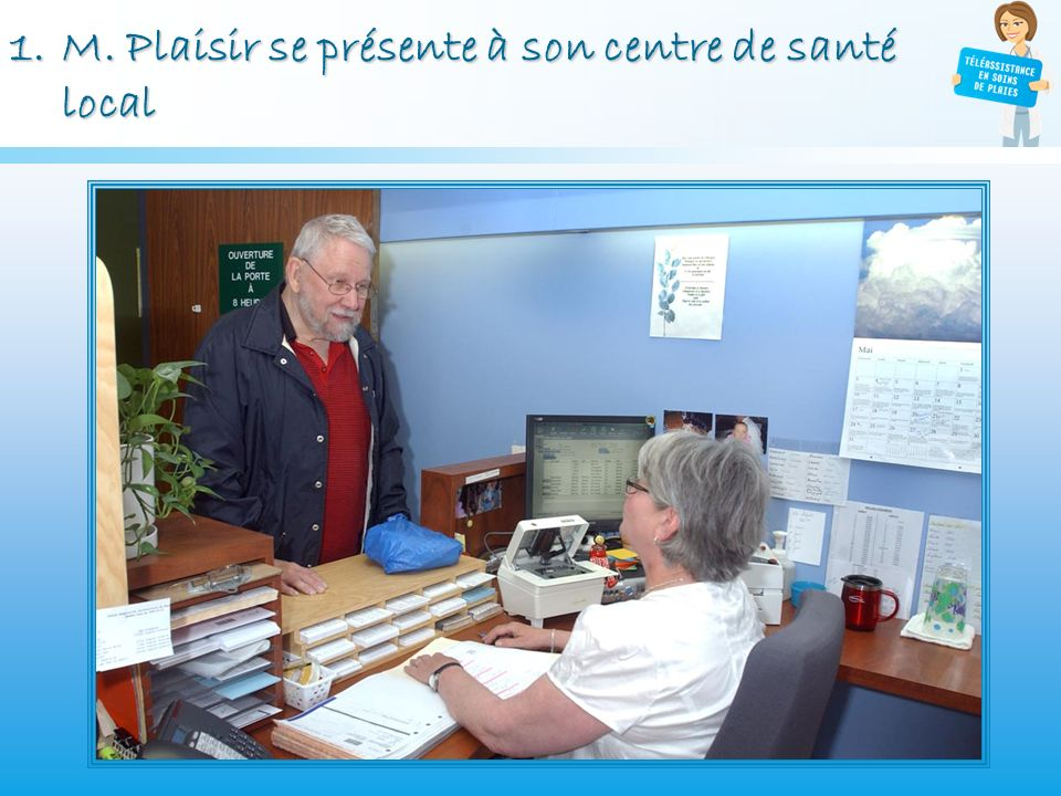 1.M. Plaisir se présente à son centre de santé local