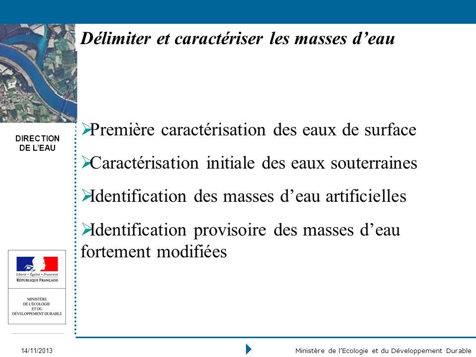 DIRECTION DE LEAU 14/11/2013 Ministère de lEcologie et du Développement Durable Délimiter et caractériser les masses deau Première caractérisation des
