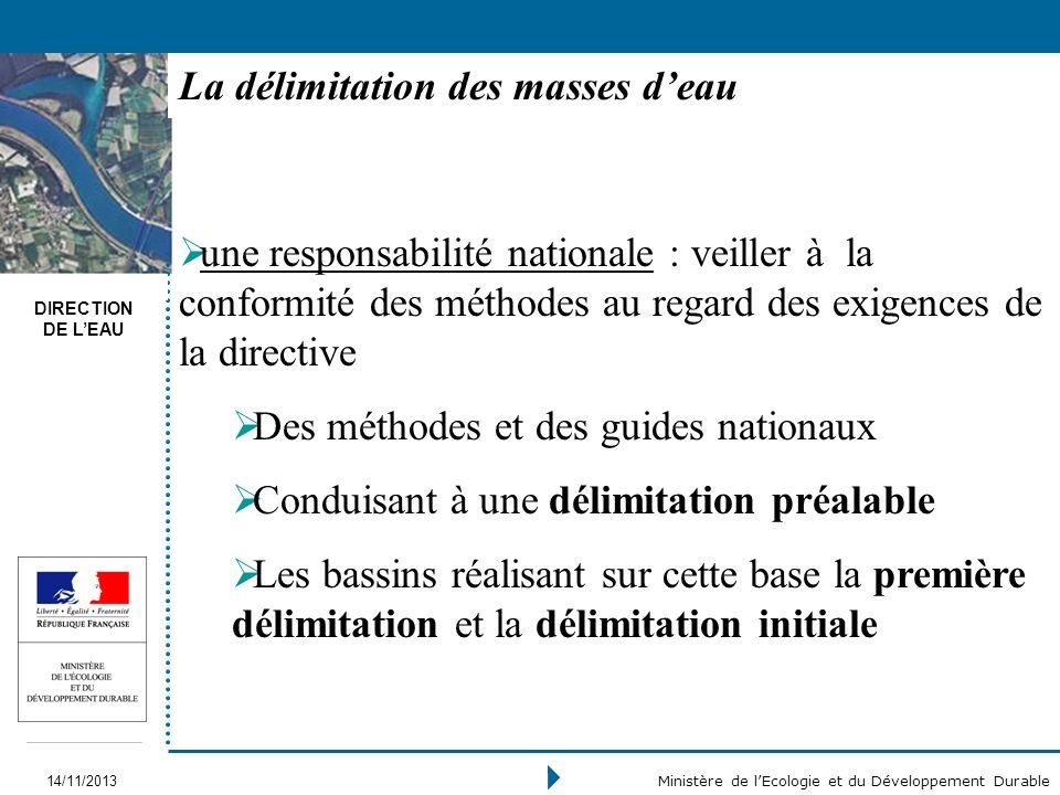 DIRECTION DE LEAU 14/11/2013 Ministère de lEcologie et du Développement Durable La délimitation des masses deau une responsabilité nationale : veiller