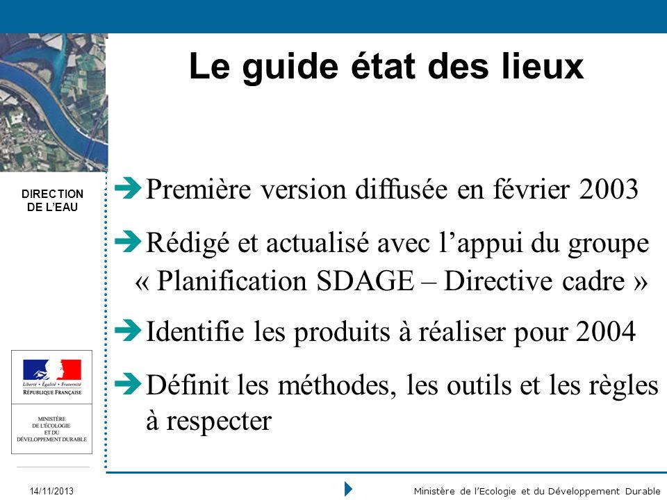 DIRECTION DE LEAU 14/11/2013 Ministère de lEcologie et du Développement Durable Le guide état des lieux Première version diffusée en février 2003 Rédi