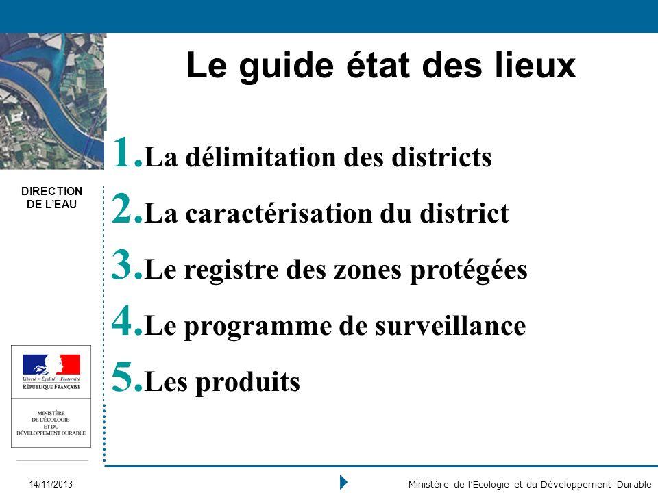 DIRECTION DE LEAU 14/11/2013 Ministère de lEcologie et du Développement Durable 1. La délimitation des districts 2. La caractérisation du district 3.