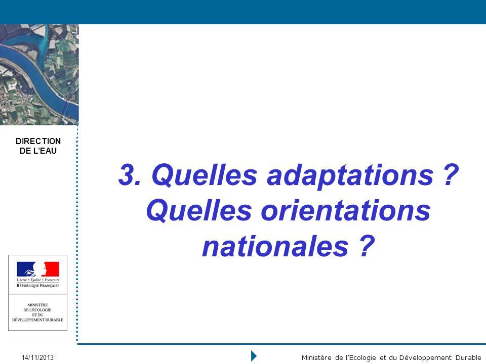 DIRECTION DE LEAU 14/11/2013 Ministère de lEcologie et du Développement Durable 3. Quelles adaptations ? Quelles orientations nationales ?