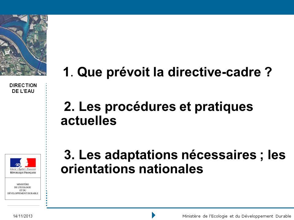 DIRECTION DE LEAU 14/11/2013 Ministère de lEcologie et du Développement Durable 1. Que prévoit la directive-cadre ? 2. Les procédures et pratiques act