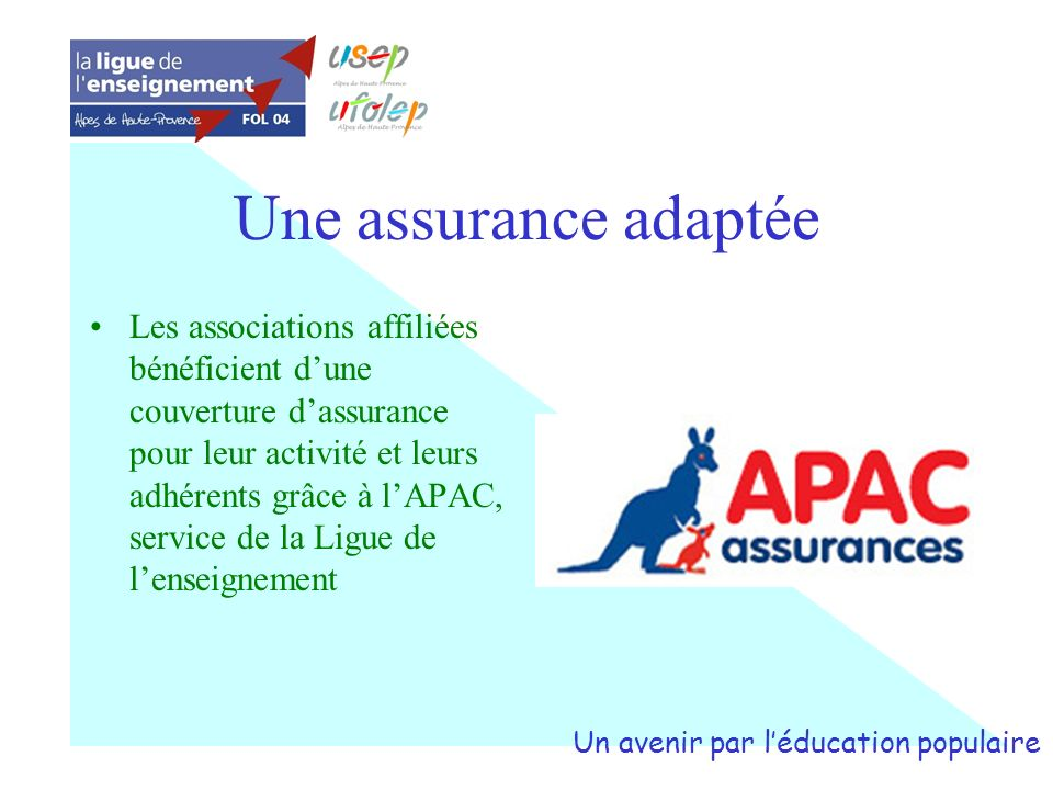 Une assurance adaptée Les associations affiliées bénéficient dune couverture dassurance pour leur activité et leurs adhérents grâce à lAPAC, service d
