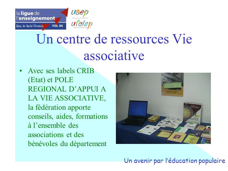 Un centre de ressources Vie associative Avec ses labels CRIB (Etat) et POLE REGIONAL DAPPUI A LA VIE ASSOCIATIVE, la fédération apporte conseils, aide