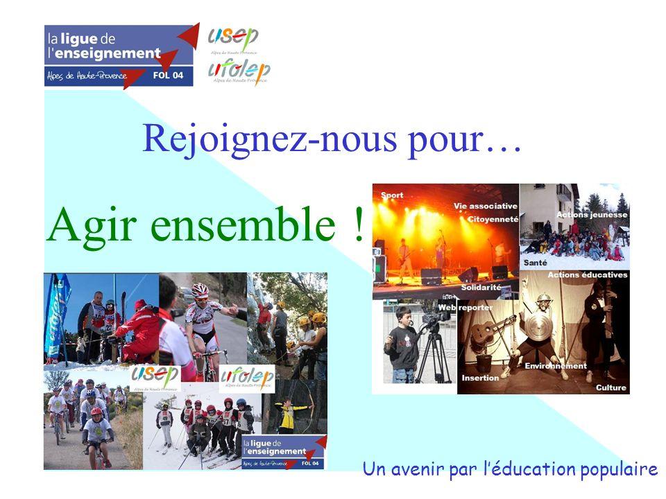 Rejoignez-nous pour… Agir ensemble ! Un avenir par léducation populaire