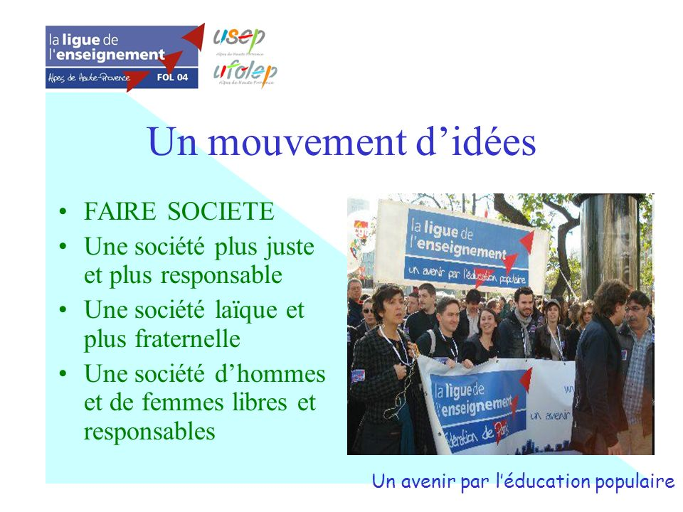 Un mouvement didées FAIRE SOCIETE Une société plus juste et plus responsable Une société laïque et plus fraternelle Une société dhommes et de femmes l