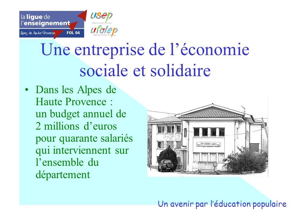 Une entreprise de léconomie sociale et solidaire Dans les Alpes de Haute Provence : un budget annuel de 2 millions deuros pour quarante salariés qui i