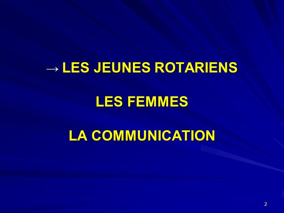 2 LES JEUNES ROTARIENS LES FEMMES LA COMMUNICATION LES JEUNES ROTARIENS LES FEMMES LA COMMUNICATION